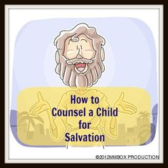 How to Counsel a Child for Salvation based upon Child Evangelism Fellowship