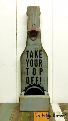 A personal favorite from my Etsy shop https://www.etsy.com/listing/265300563/wood-bottle-opener-wood-sign-sayings