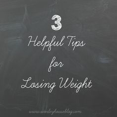 worley house: Three Helpful Tips for Weight Loss!