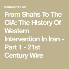 From Shahs To The CIA: The History Of Western Intervention In Iran - Part 1 - 21st Century Wire