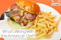 What's Wrong With the American Diet
