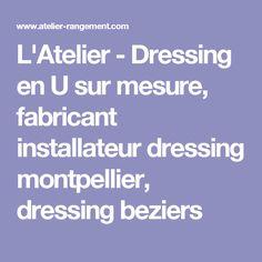 L'Atelier - Dressing en U sur mesure, fabricant installateur dressing montpellier, dressing beziers