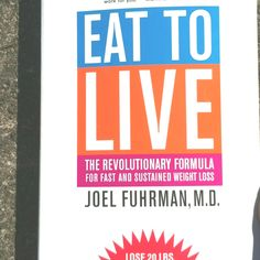 Eat to live, Dr. Joel Fuhrman