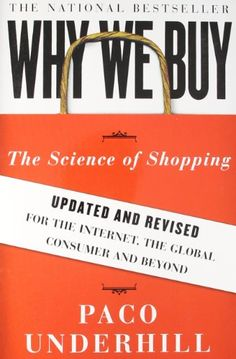 Why We Buy: The Science of Shopping--Updated and Revised for the Internet, the Global Consumer, and Beyond by Paco Underhill http://www.amazon.com/dp/1416595244/ref=cm_sw_r_pi_dp_8hjbub1DY2Q95
