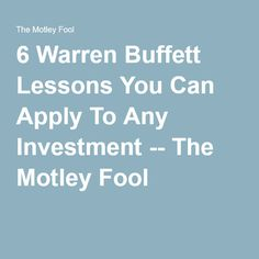 6 Warren Buffett Lessons You Can Apply To Any Investment -- The Motley Fool