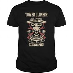 Tower Climber All Moms Gave Birth To A Child Except My Mom She Gave Birth To A Legend T Shirts, Hoodies Sweatshirts