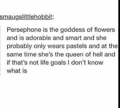 Also, Hades let her rule the Underworld because she was way scarier than he was. Persephone is life goals. Greek Mythology Humor, Greek And Roman Mythology, Greek Gods And Goddesses, My Tumblr, Tumblr Funny, Funny Memes, 9gag Funny, Memes Humor, Funny Shit