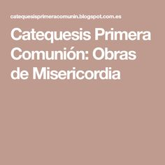 Catequesis Primera Comunión: Obras de Misericordia