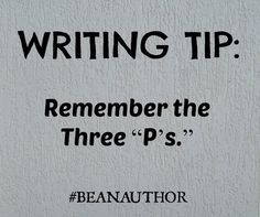 WRITING TIP: Remember the Three Ps. Ill admit theres a lot to say on the topic of writing but what it all comes down to in the end are three things I believe writers need to remember above all else: Patience Perseverance and maintaining your sense of Purpose.