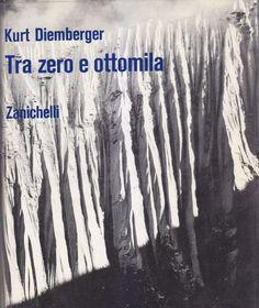 TRA ZERO E OTTOMILA di Kurt Diemberger 1970 Zanichelli editore