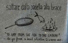 Italian Language ~ Saltare dalla padella alla brace