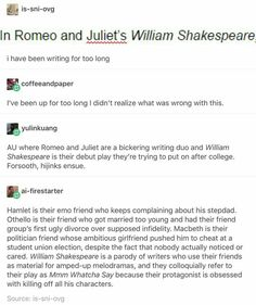Steal some Shakespeare characters out of context? - Perfect<<I thought it had something to do with Juliet's being underlined for way too long My Tumblr, Tumblr Posts, Tumblr Funny, Funny Memes, Hilarious, Jokes, Writing Help, Writing A Book, Writing Tips