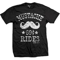"""Men's """"Mustache Rides"""" Tee by Cartel Ink (Black)... Cause if I had a beard it would be unfair..."""