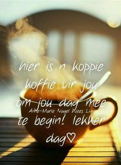 Good Morning Wishes, Day Wishes, Morning Messages, Lekker Dag, Goeie Nag, Goeie More, Afrikaans Quotes, Special Quotes, All Quotes