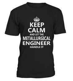 "# Metallurgical Engineer - Keep Calm .    Keep Calm and Let The Metallurgical Engineer Handle It Job ShirtsSpecial Offer, not available anywhere else!Available in a variety of styles and colorsBuy yours now before it is too late! Secured payment via Visa / Mastercard / Amex / PayPal / iDeal How to place an order  Choose the model from the drop-down menu Click on ""Buy it now"" Choose the size and the quantity Add your delivery address and bank details And that's it!"
