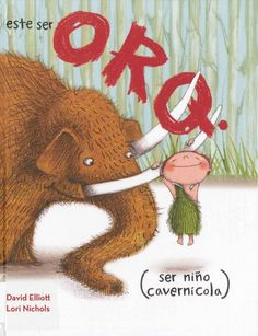 This Orq. (he cave boy.) by David Elliott E ELL Meet Orq. He cave boy. He woolly mammoth. A lot. He want pet. Orq's mother say Woma shed. And smell. Woma not allowed in cave. But Orq has plan. David Elliott, Friendship Stories, The Wooly, New Children's Books, Cute Stories, Stone Age, Children's Book Illustration, Illustrations, Book Characters