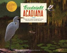 """Goodnight Acadiana"" by Lesley Crawford Costner and Illustrated by Camille Barnes ... great book for the Cajun family!"
