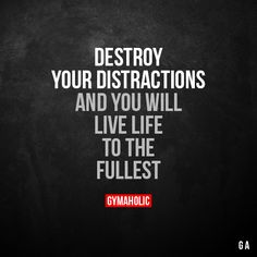 Destroy your distractions And you will live life to the fullest. More motivation: https://www.gymaholic.co #fitness #motivation #gymaholic