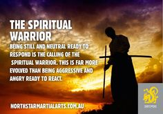Being still and ready to respond is the calling of the 'Spiritual Warrior' (in whatever your calling is). This is better than being angry and ready to react - Northstar Martial Arts