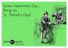 Screw Valentine's Day.... Bring on St. Patrick's Day!!