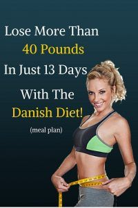 Lose More Than 40 Pounds In Just 13 Days With The Danish Diet! This seems extreme and I would speak to a doctor before beginning this plan, esp. if you have any health issues