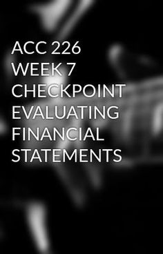 ACC 226 WEEK 7 CHECKPOINT EVALUATING FINANCIAL STATEMENTS #wattpad #short-story