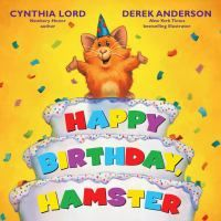 Cover image for Happy birthday, Hamster / by Cynthia Lord ; pictures by Derek Anderson.