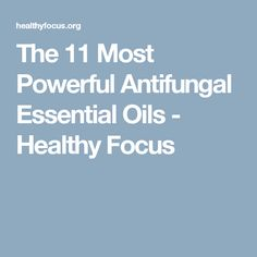 The 11 Most Powerful Antifungal Essential Oils - Healthy Focus