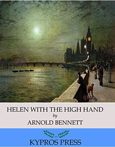 Helen with the High Hand by [Arnold Bennett] Arnold Bennett (1867-1931) was a prolific British writer and journalist.  Bennett is popular for fiction such as The Old Wives' Tale and also for non-fiction works such as How to Live on 24 Hours a Day and Mental Efficiency.  This edition of Helen with the High Hand includes a table of contents.