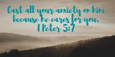 Cast all your anxiety on him because he cares for you. I Peter 5:7 | www.joyinthehome.com