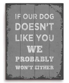 'If Our Dog Doesn't Like You' Wall Art by Image Canvas. Note: Wooden items are made from real planked wood and may have natural imperfections. Made in the USA [Wood Size 9x12x1 $39.99] [Canvas Size 16x20x1.5 $39.99] [Wood Size 16x20x1 $69.99]