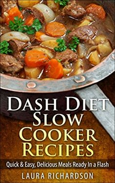 Dash Diet Slow Cooker Recipes: Quick & Easy, Delicious Meals Ready In a Flash (Low Sodium, Low Fat, Low Carb, Low Cholesterol) by Laura Richardson Low Salt Recipes, Dash Diet Recipes, Low Sodium Recipes, Low Salt Meals, Low Sodium Snacks, Sodium Foods, Easy Delicious Recipes, Heart Healthy Recipes, Dash Diet Plan