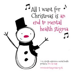 ♫ All I want for Christmas is .... an end to mental health stigma ♪