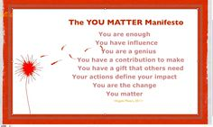 The YOU MATTER Manifesto byAngela Maiers - The YOU MATTER Manifesto is a call to action. Before we can convince anyone else that we matter, we must first convince ourselves. Matter Meaning, You Matter, You Are Enough, Keynote Speakers, Do You Know What, Make More Money, Way Of Life, First Day Of School, Elementary Schools