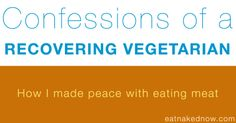 Confessions of a recovering vegetarian | eatnakednow.com