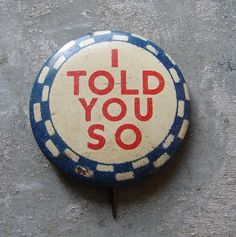 I Told You So 1940's Pin Back Button by thecaravancollection