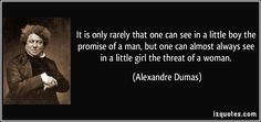 quote-it-is-only-rarely-that-one-can-see-in-a-little-boy-the-promise-of-a-man-but-one-can-almost-always-alexandre-dumas-302383.jpg (850×400)...