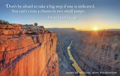 Don't be afraid to take a big step if one is indicated. You can't cross a chasm in two small jumps. ~David Lloyd George