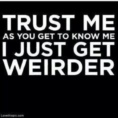 Damn weirdo alright