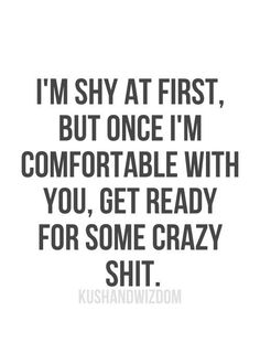 I'm shy at first, but...