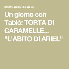 """Un giorno con Tablò: TORTA DI CARAMELLE... """"L'ABITO DI ARIEL"""""""