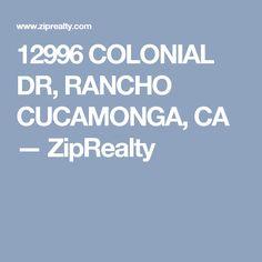12996 COLONIAL DR, RANCHO CUCAMONGA, CA — ZipRealty