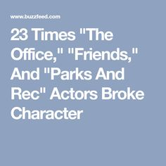 """23 Times """"The Office,"""" """"Friends,"""" And """"Parks And Rec"""" Actors Broke Character"""