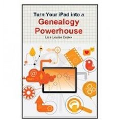 Turn Your iPad into a Genealogy Powerhouse by Lisa Louise Cooke