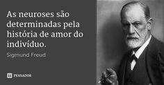 As neuroses são determinadas pela história de amor do indivíduo. — Sigmund Freud