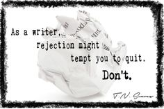 As a writer, rejection might tempt you to quit. DON'T. #amwriting #NeverQuitWriting #quote