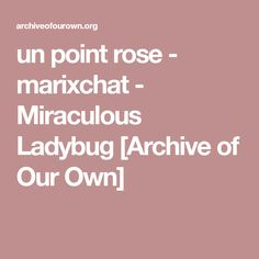 un point rose - marixchat - Miraculous Ladybug [Archive of Our Own]