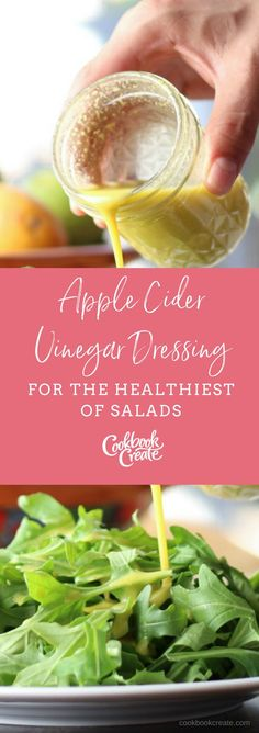Apple Cider Vinegar Dressing for the Healthiest Salads | Create your personalized cookbook with your recipes and photos at www.CookbookCreate.com