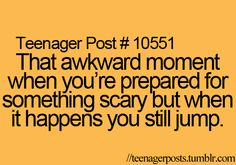 HAHAH all the time! Especially during The Conjuring.