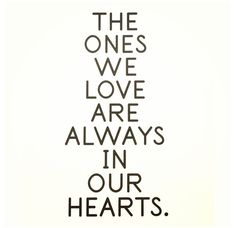 The ones we love are always in our hearts.